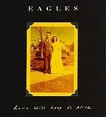 The Eagles - Love Will Keep Us Alive cover