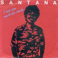 Santana - I Love You Much Too Much cover